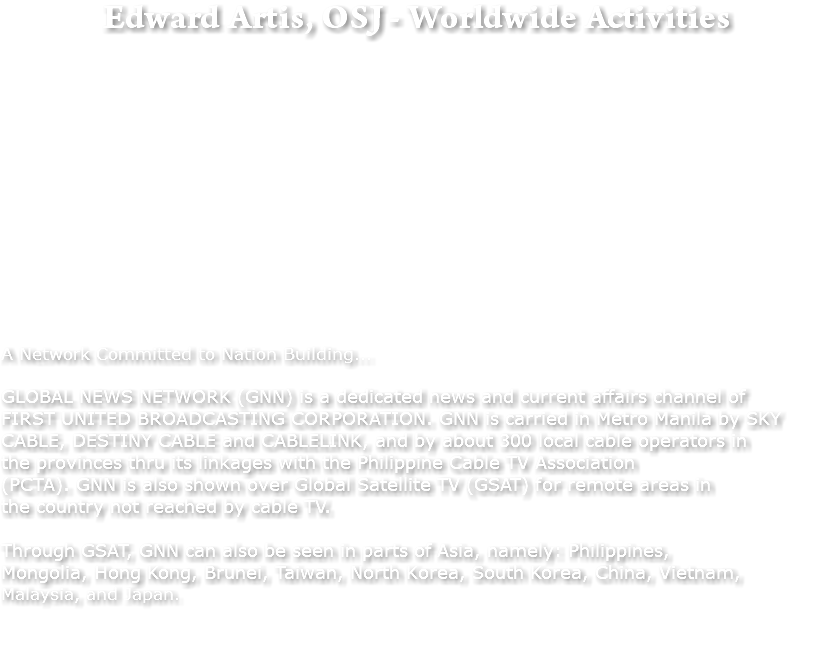 Edward Artis, OSJ - Worldwide Activities A Network Committed to Nation Building... GLOBAL NEWS NETWORK (GNN) is a dedicated news and current affairs channel of